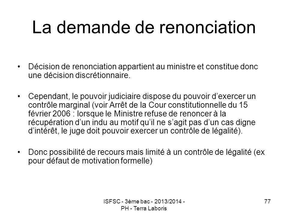 ISFSC - 3ème bac - 2013/2014 - PH - Terra Laboris 77 La demande de renonciation Décision de renonciation appartient au ministre et constitue donc une