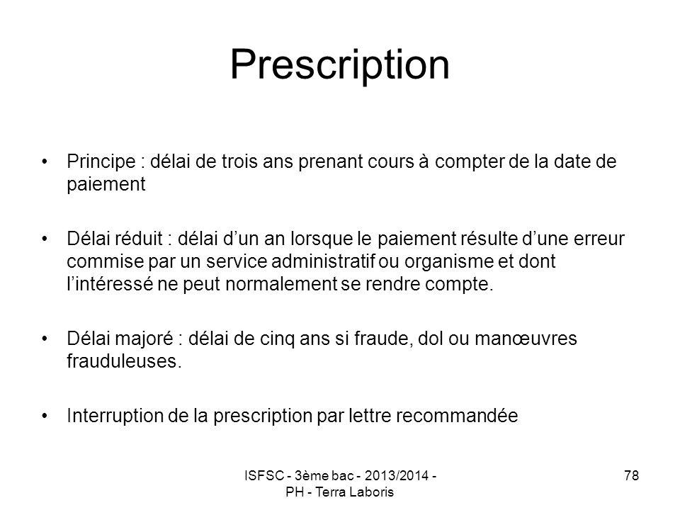 ISFSC - 3ème bac - 2013/2014 - PH - Terra Laboris 78 Prescription Principe : délai de trois ans prenant cours à compter de la date de paiement Délai r