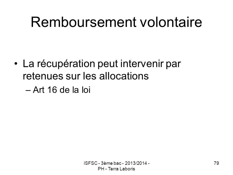 Remboursement volontaire La récupération peut intervenir par retenues sur les allocations –Art 16 de la loi ISFSC - 3ème bac - 2013/2014 - PH - Terra