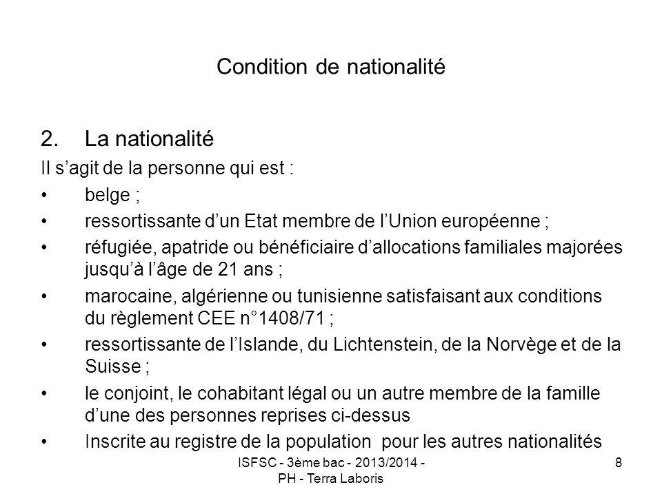ISFSC - 3ème bac - 2013/2014 - PH - Terra Laboris 8 Condition de nationalité 2.La nationalité Il s'agit de la personne qui est : belge ; ressortissant