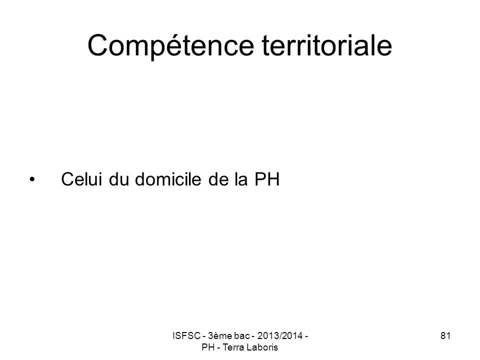 ISFSC - 3ème bac - 2013/2014 - PH - Terra Laboris 81 Compétence territoriale Celui du domicile de la PH