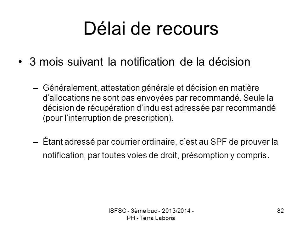 ISFSC - 3ème bac - 2013/2014 - PH - Terra Laboris 82 Délai de recours 3 mois suivant la notification de la décision –Généralement, attestation général