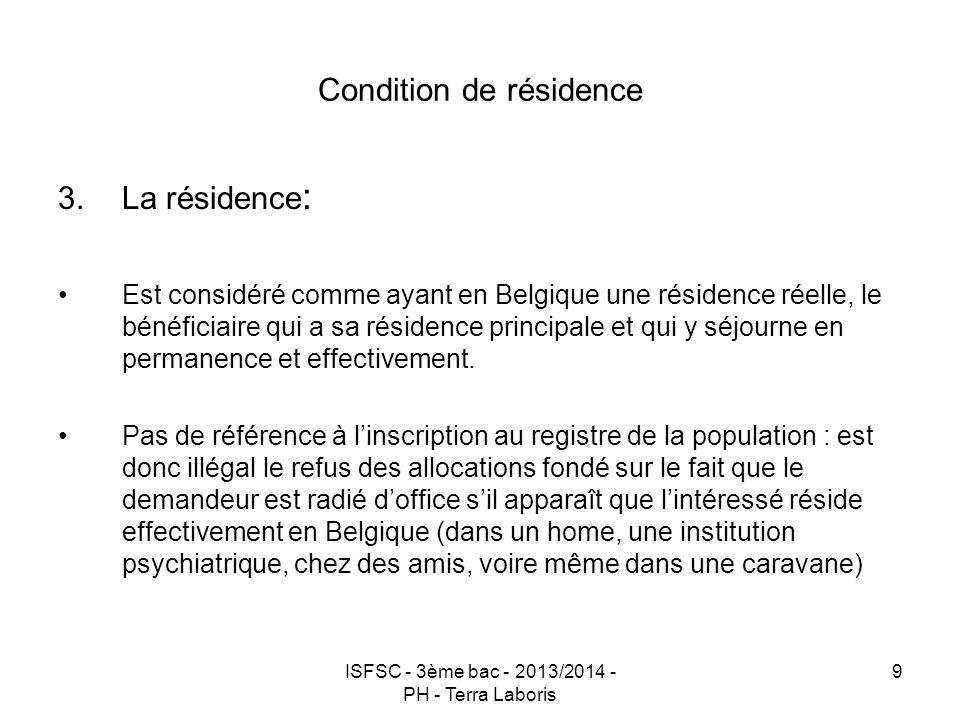 ISFSC - 3ème bac - 2013/2014 - PH - Terra Laboris 9 Condition de résidence 3.La résidence : Est considéré comme ayant en Belgique une résidence réelle