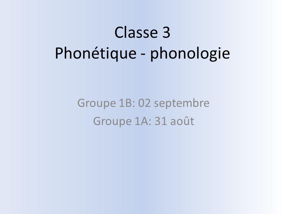 Classe 3 Phonétique - phonologie Groupe 1B: 02 septembre Groupe 1A: 31 août