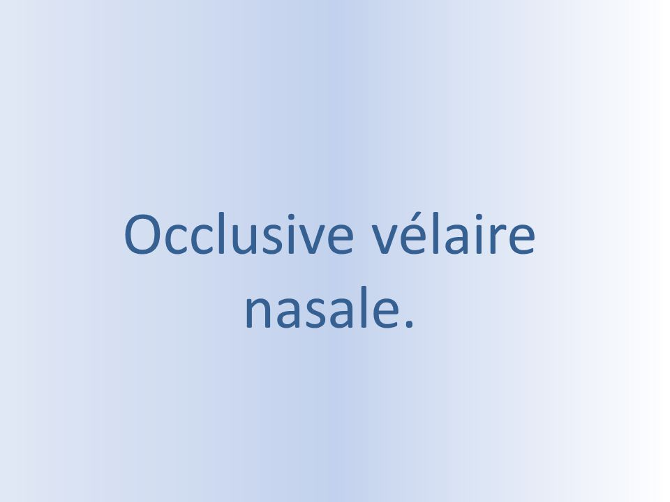 Occlusive vélaire nasale.