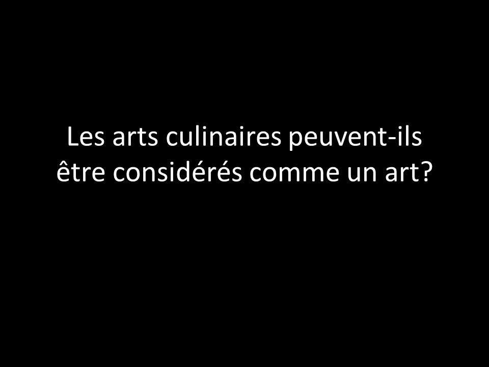 Les arts culinaires peuvent-ils être considérés comme un art?