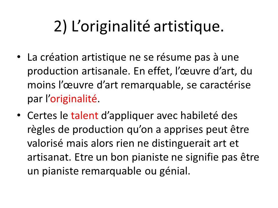 2) L'originalité artistique. La création artistique ne se résume pas à une production artisanale. En effet, l'œuvre d'art, du moins l'œuvre d'art rema