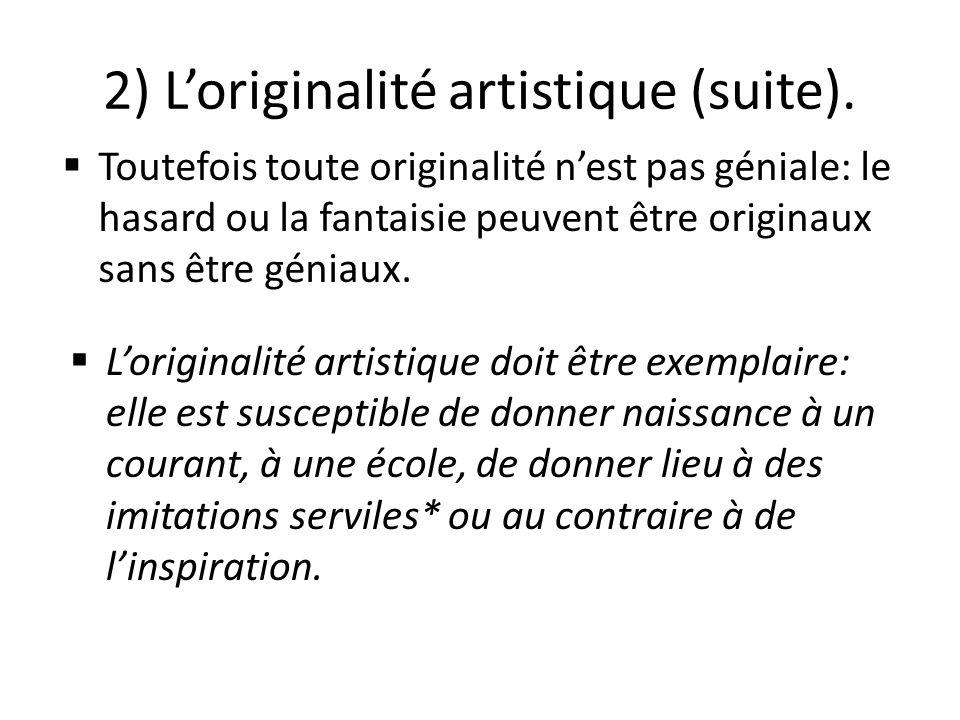 2) L'originalité artistique (suite).  L'originalité artistique doit être exemplaire: elle est susceptible de donner naissance à un courant, à une éco