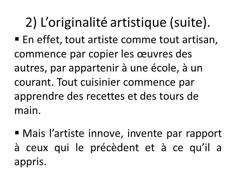  Mais l'artiste innove, invente par rapport à ceux qui le précèdent et à ce qu'il a appris.  En effet, tout artiste comme tout artisan, commence par