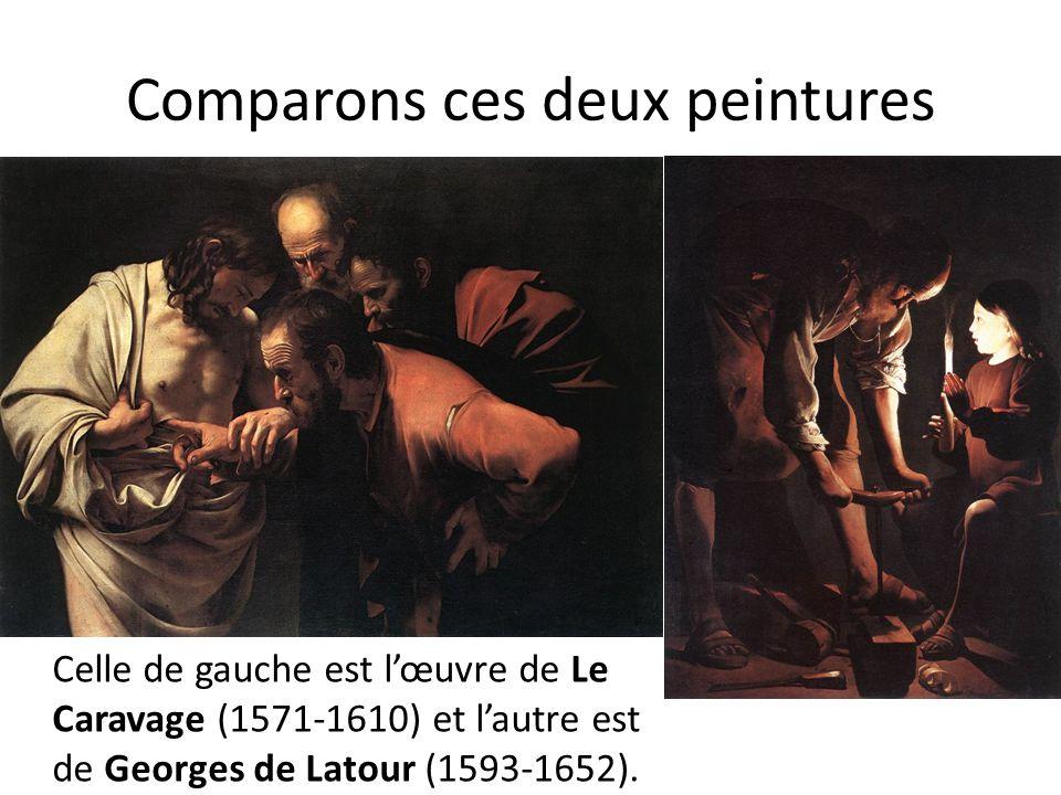 Comparons ces deux peintures Celle de gauche est l'œuvre de Le Caravage (1571-1610) et l'autre est de Georges de Latour (1593-1652).