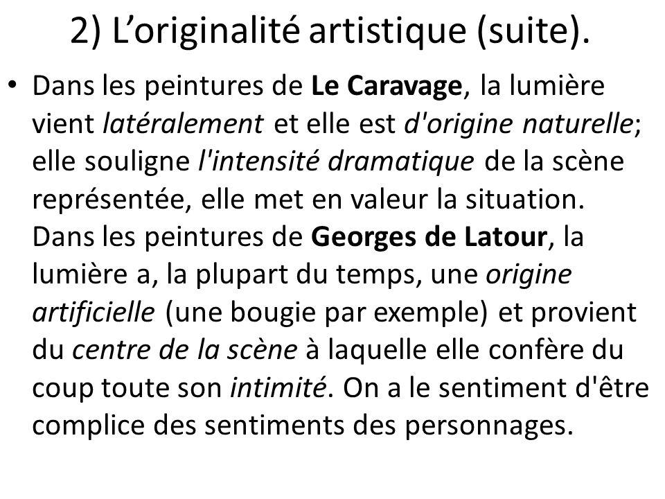 2) L'originalité artistique (suite). Dans les peintures de Le Caravage, la lumière vient latéralement et elle est d'origine naturelle; elle souligne l
