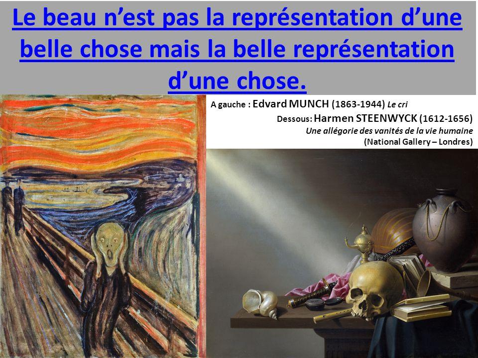 Le beau n'est pas la représentation d'une belle chose mais la belle représentation d'une chose. A gauche : Edvard MUNCH (1863-1944) Le cri Dessous: Ha