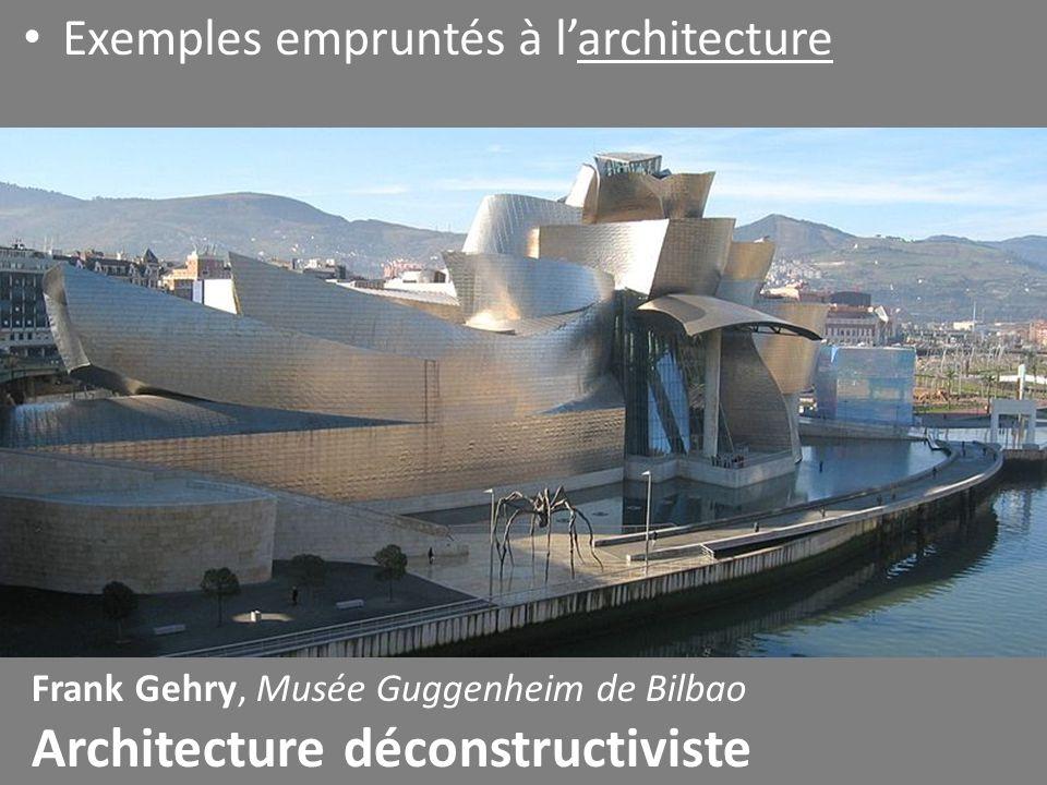 Exemples empruntés à l'architecture Frank Gehry, Musée Guggenheim de Bilbao Architecture déconstructiviste