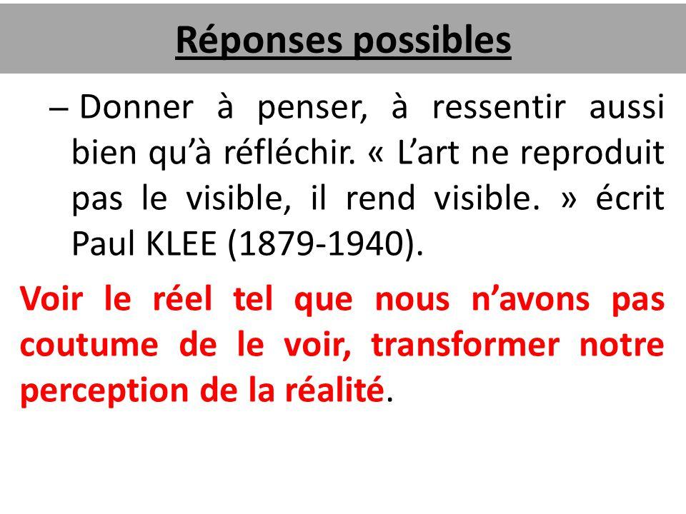 Réponses possibles – Donner à penser, à ressentir aussi bien qu'à réfléchir. « L'art ne reproduit pas le visible, il rend visible. » écrit Paul KLEE (