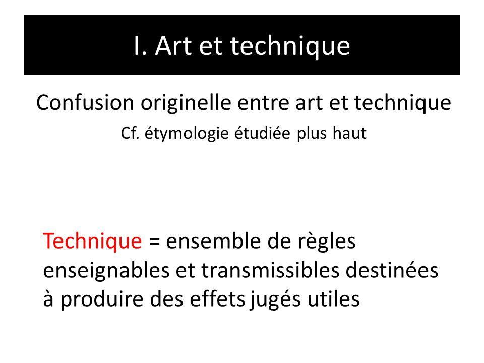 I. Art et technique Confusion originelle entre art et technique Cf. étymologie étudiée plus haut Technique = ensemble de règles enseignables et transm