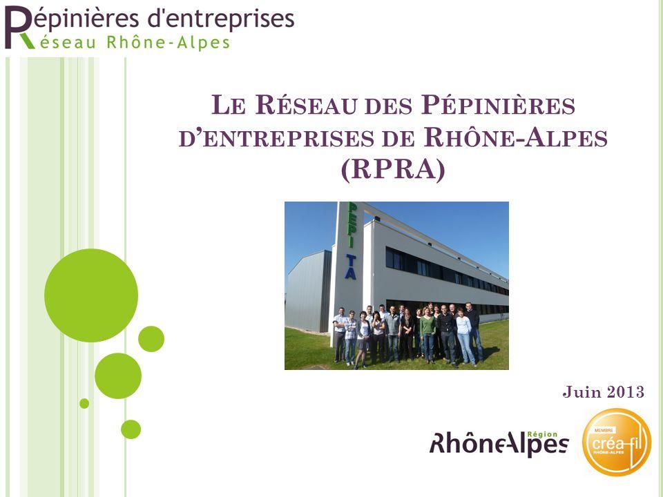 L E R ÉSEAU DES P ÉPINIÈRES D ' ENTREPRISES DE R HÔNE -A LPES (RPRA) Juin 2013