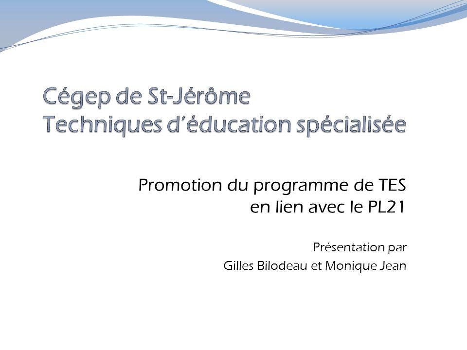 Promotion du programme de TES en lien avec le PL21 Présentation par Gilles Bilodeau et Monique Jean