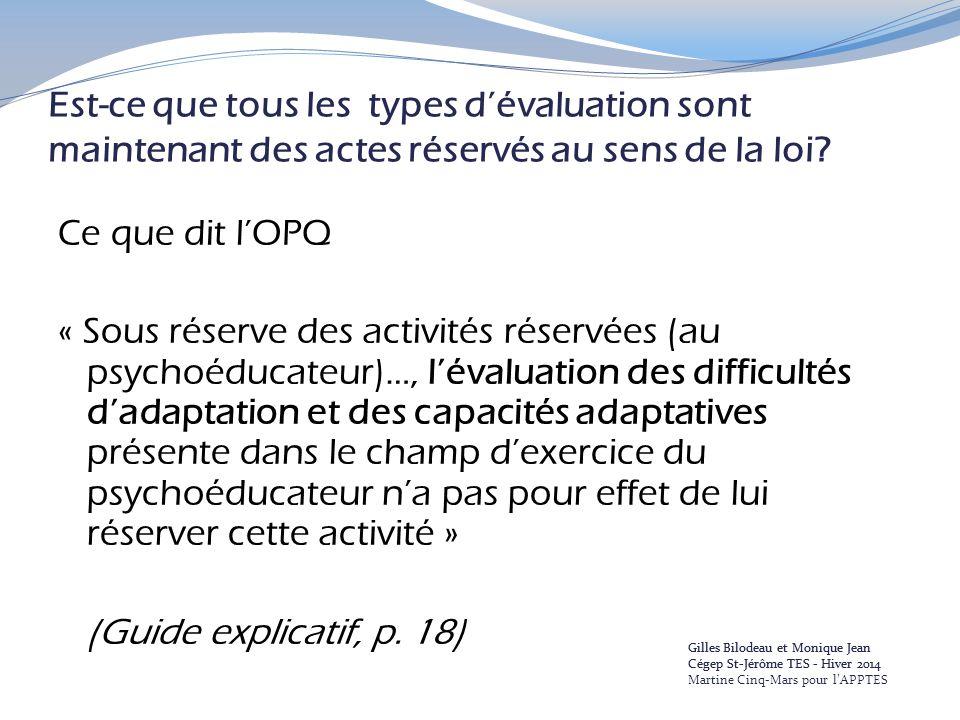 Est-ce que tous les types d'évaluation sont maintenant des actes réservés au sens de la loi? Ce que dit l'OPQ « Sous réserve des activités réservées (