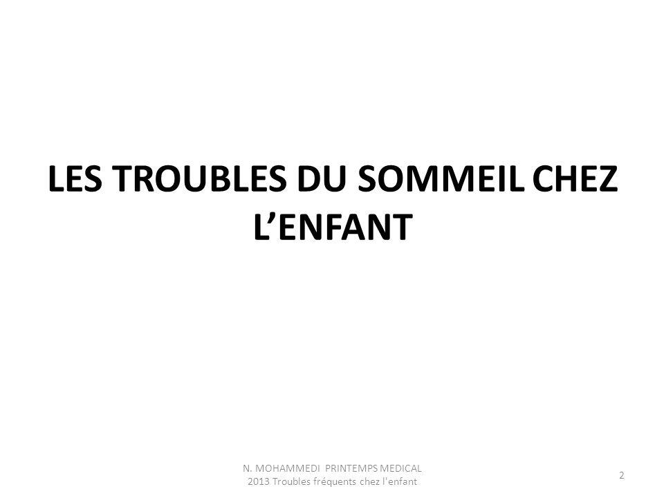 LES TROUBLES DU SOMMEIL CHEZ L'ENFANT N. MOHAMMEDI PRINTEMPS MEDICAL 2013 Troubles fréquents chez l'enfant 2