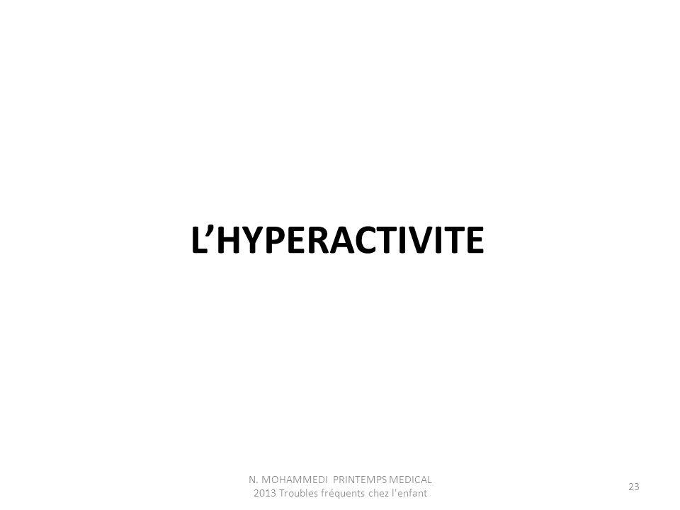 L'HYPERACTIVITE N. MOHAMMEDI PRINTEMPS MEDICAL 2013 Troubles fréquents chez l enfant 23