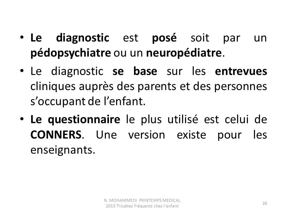 Le diagnostic est posé soit par un pédopsychiatre ou un neuropédiatre. Le diagnostic se base sur les entrevues cliniques auprès des parents et des per