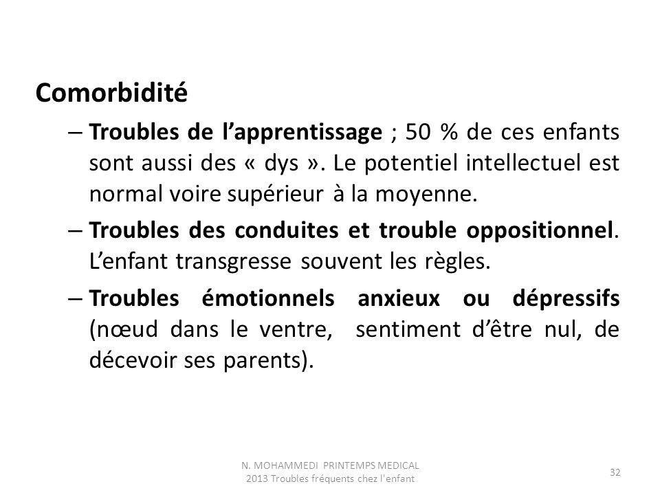Comorbidité – Troubles de l'apprentissage ; 50 % de ces enfants sont aussi des « dys ». Le potentiel intellectuel est normal voire supérieur à la moye