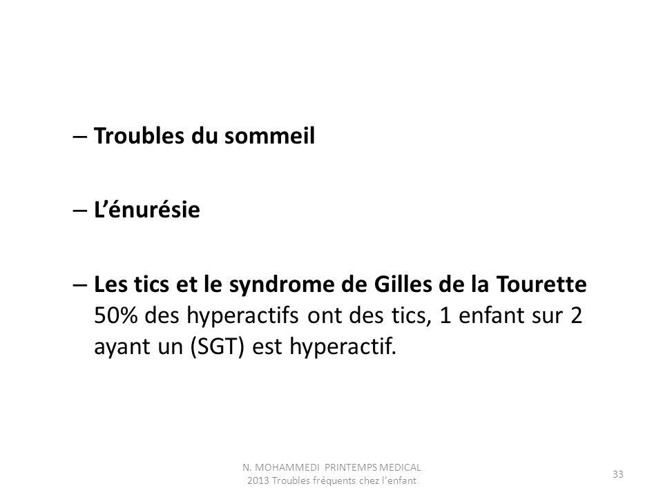 – Troubles du sommeil – L'énurésie – Les tics et le syndrome de Gilles de la Tourette 50% des hyperactifs ont des tics, 1 enfant sur 2 ayant un (SGT) est hyperactif.