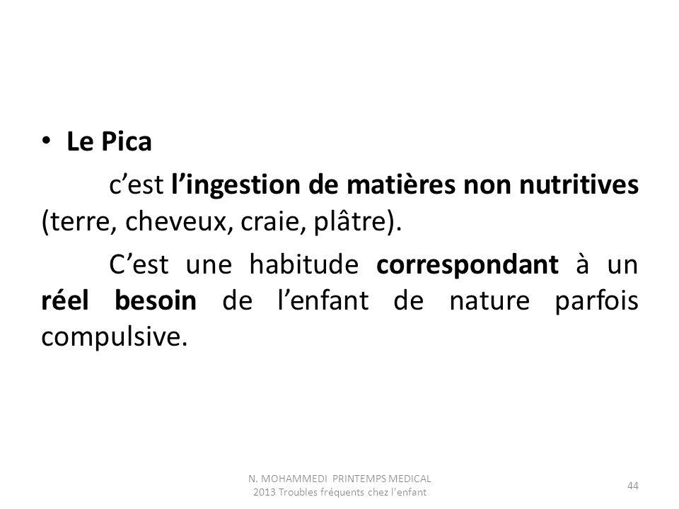Le Pica c'est l'ingestion de matières non nutritives (terre, cheveux, craie, plâtre).