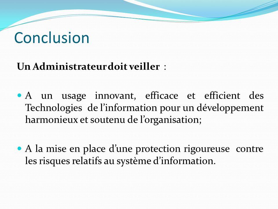 Conclusion Un Administrateur doit veiller : A un usage innovant, efficace et efficient des Technologies de l'information pour un développement harmoni