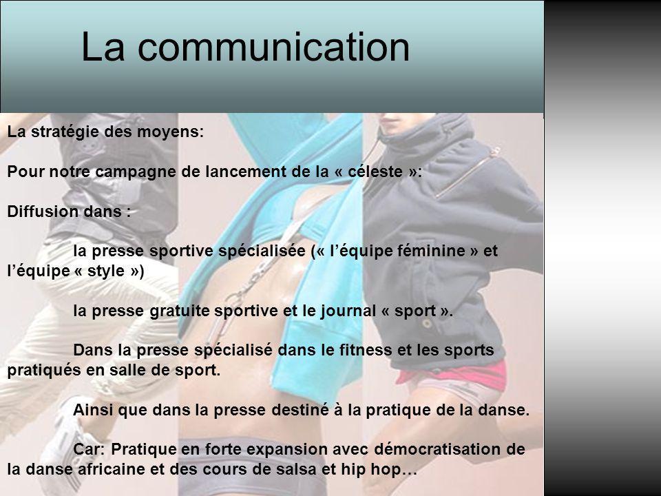 La communication La stratégie des moyens: Pour notre campagne de lancement de la « céleste »: Diffusion dans : la presse sportive spécialisée (« l'équ