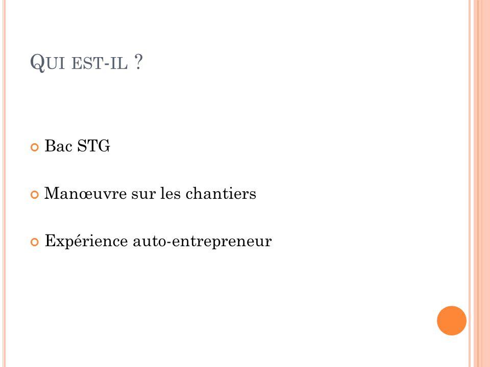 Q UI EST - IL ? Bac STG Manœuvre sur les chantiers Expérience auto-entrepreneur