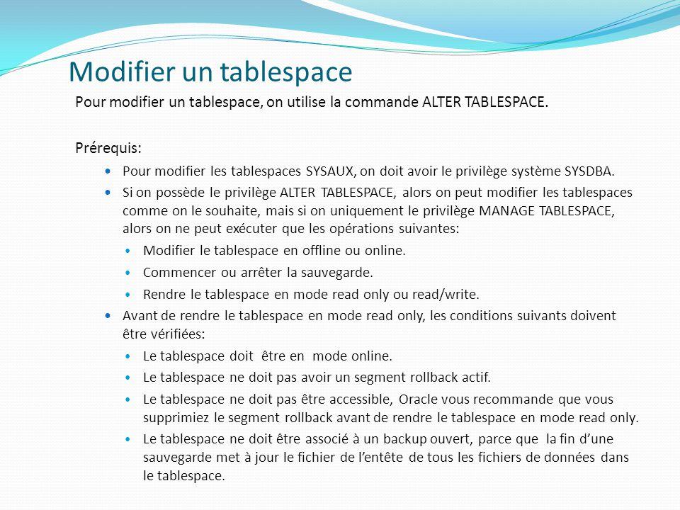 Modifier un tablespace Pour modifier un tablespace, on utilise la commande ALTER TABLESPACE.