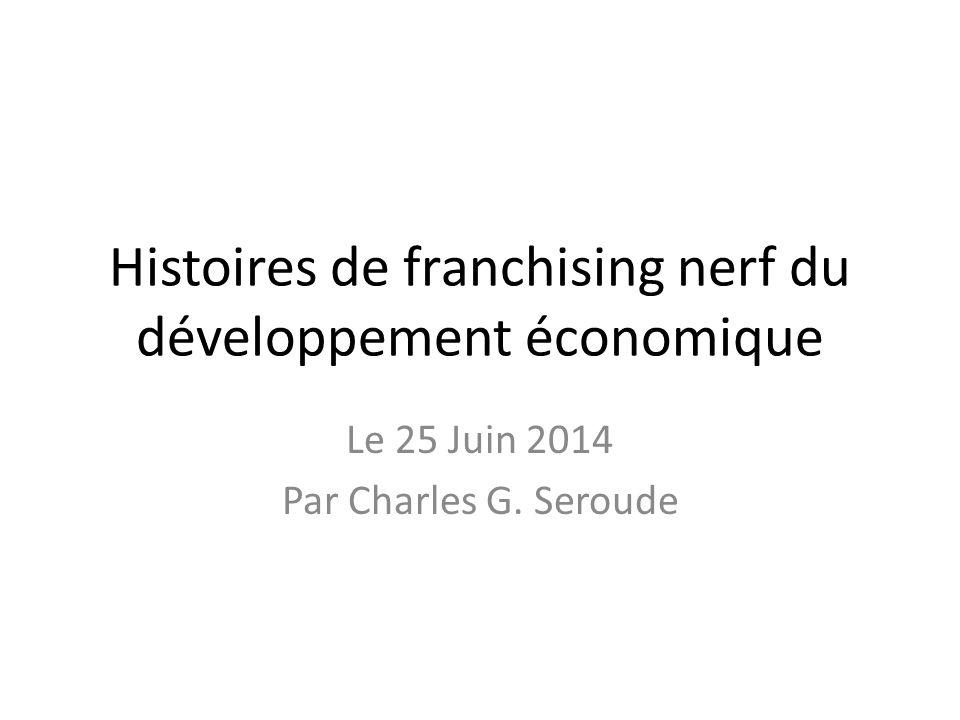 Histoires de franchising nerf du développement économique Le 25 Juin 2014 Par Charles G. Seroude