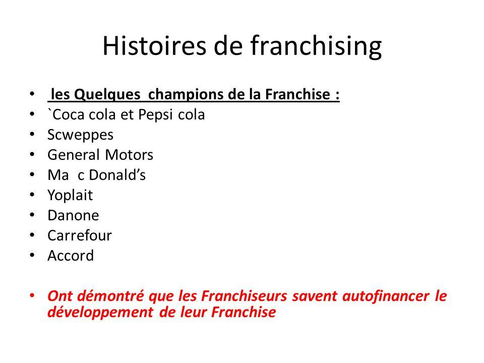 Histoires de franchising les Quelques champions de la Franchise : `Coca cola et Pepsi cola Scweppes General Motors Mac Donald's Yoplait Danone Carrefo