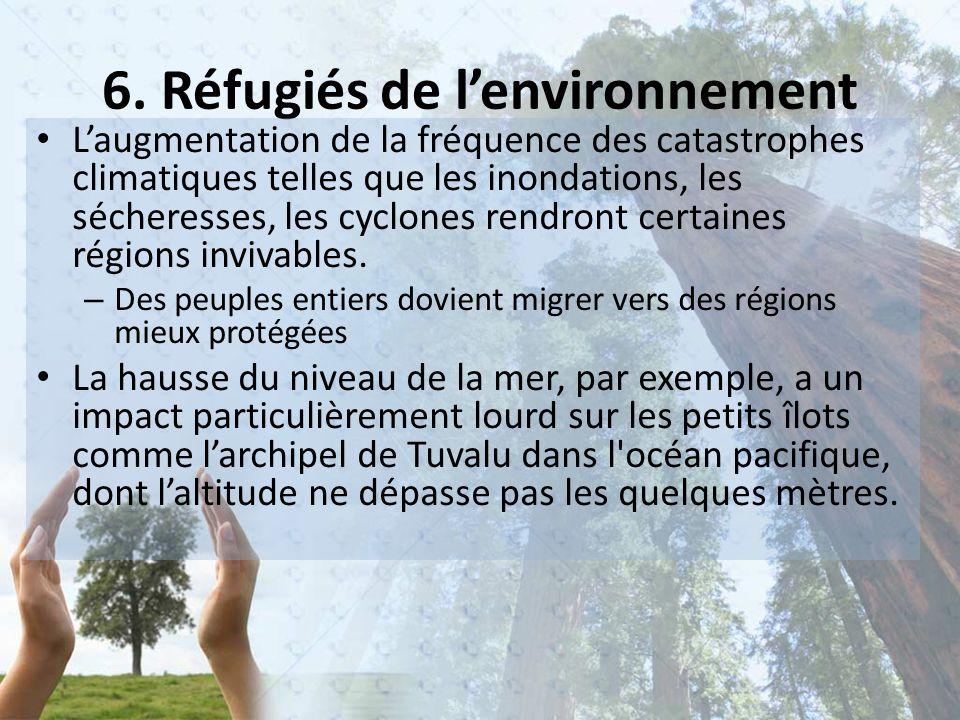 6. Réfugiés de l'environnement L'augmentation de la fréquence des catastrophes climatiques telles que les inondations, les sécheresses, les cyclones r