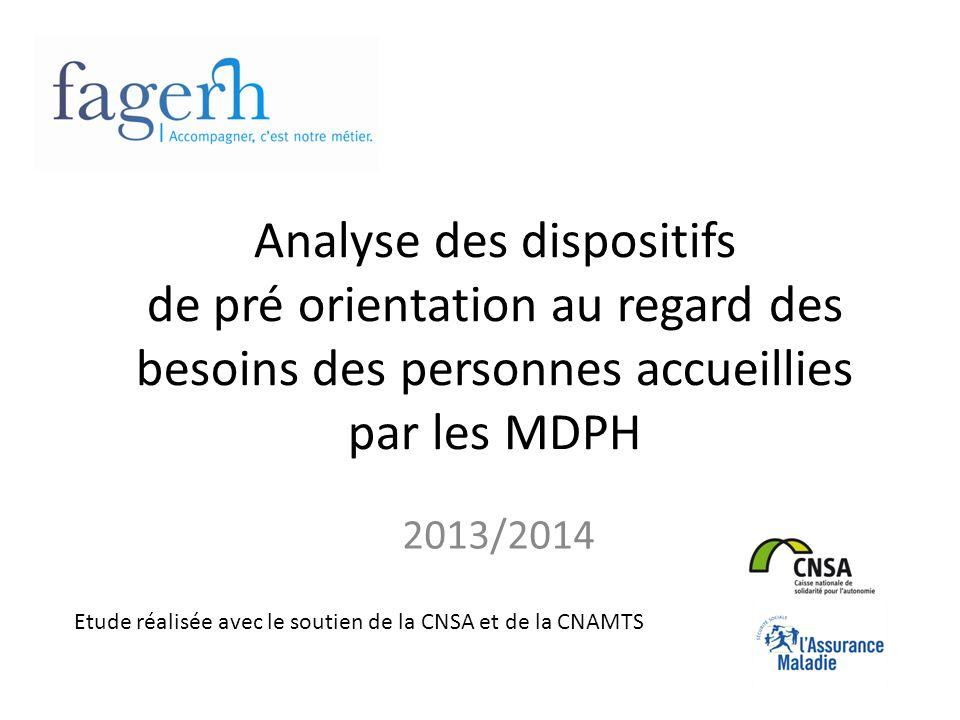 Analyse des dispositifs de pré orientation au regard des besoins des personnes accueillies par les MDPH 2013/2014 Etude réalisée avec le soutien de la CNSA et de la CNAMTS