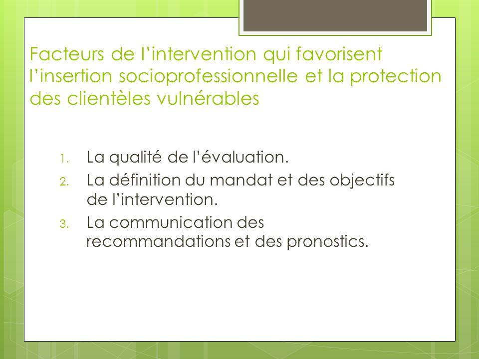Facteurs de l'intervention qui favorisent l'insertion socioprofessionnelle et la protection des clientèles vulnérables 1. La qualité de l'évaluation.