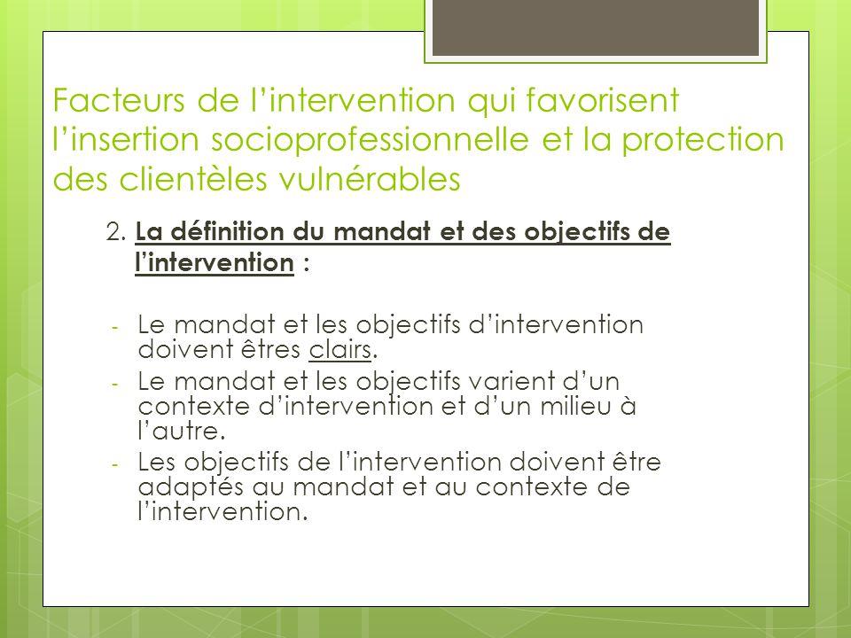 Facteurs de l'intervention qui favorisent l'insertion socioprofessionnelle et la protection des clientèles vulnérables 2. La définition du mandat et d