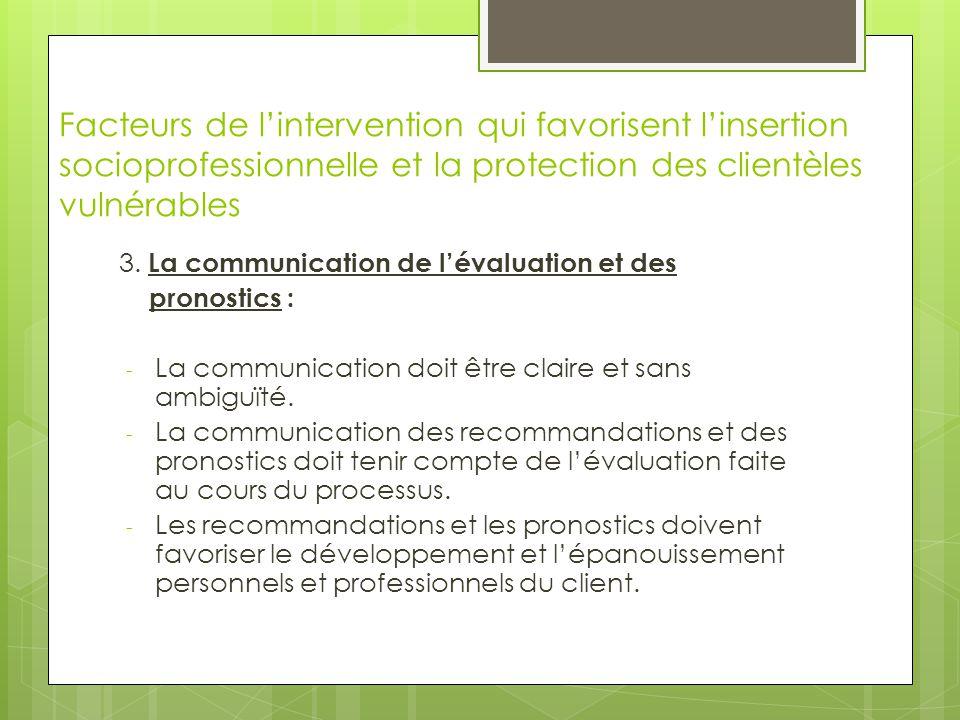 Facteurs de l'intervention qui favorisent l'insertion socioprofessionnelle et la protection des clientèles vulnérables 3. La communication de l'évalua