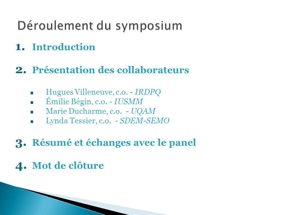 1. Introduction 2. Présentation des collaborateurs n Hugues Villeneuve, c.o. - IRDPQ n Émilie Bégin, c.o. - IUSMM n Marie Ducharme, c.o. - UQAM n Lynd