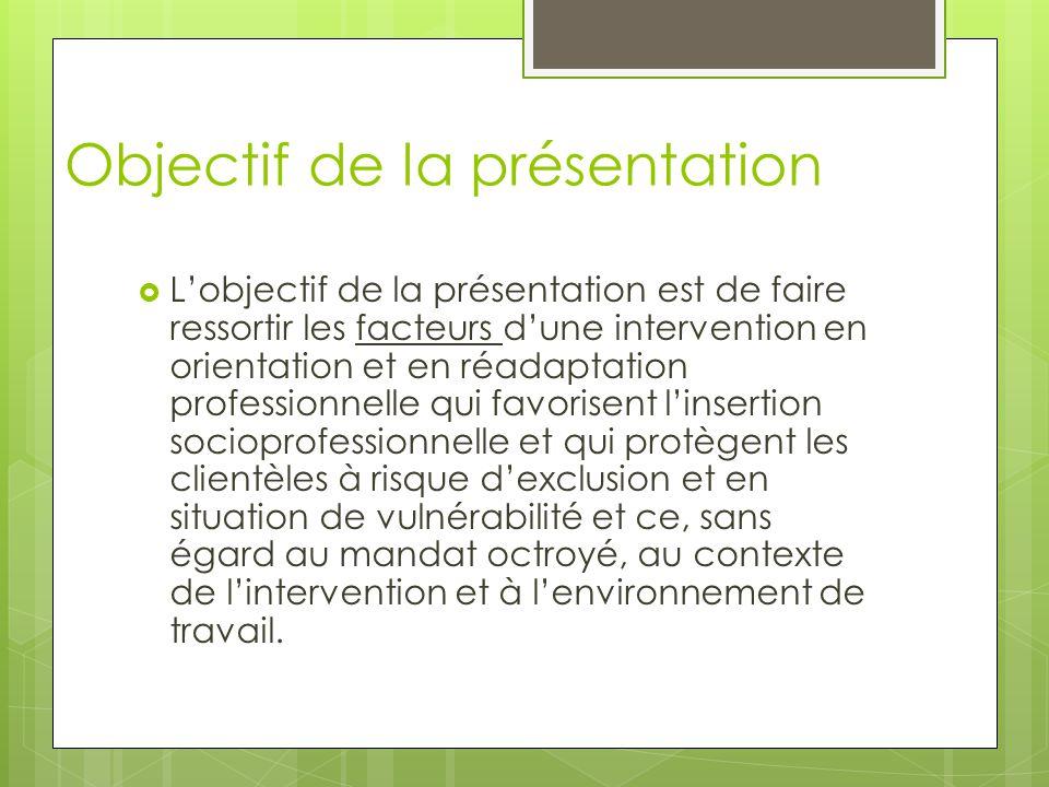 Objectif de la présentation  L'objectif de la présentation est de faire ressortir les facteurs d'une intervention en orientation et en réadaptation p