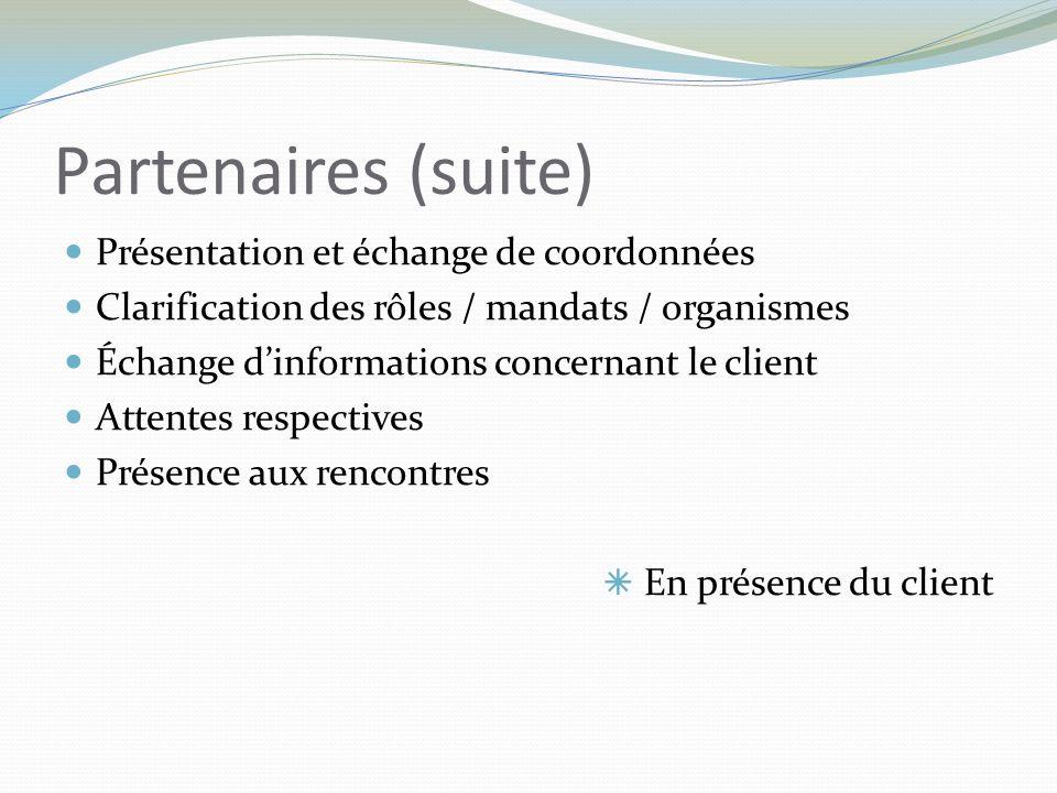 Partenaires (suite) Présentation et échange de coordonnées Clarification des rôles / mandats / organismes Échange d'informations concernant le client