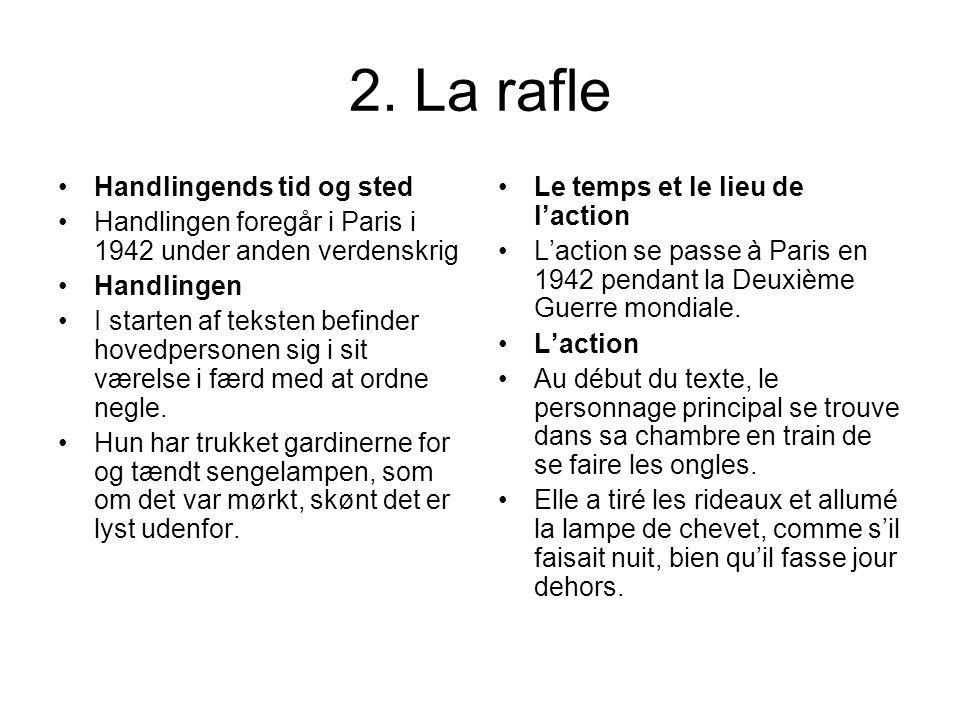 2. La rafle Handlingends tid og sted Handlingen foregår i Paris i 1942 under anden verdenskrig Handlingen I starten af teksten befinder hovedpersonen
