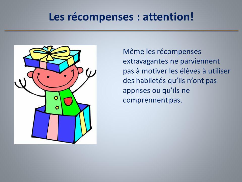 Les récompenses : attention! Même les récompenses extravagantes ne parviennent pas à motiver les élèves à utiliser des habiletés qu'ils n'ont pas appr