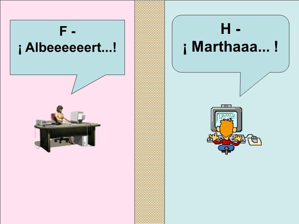 H - ¡ Marthaaa... ! F - ¡ Albeeeeeert...!