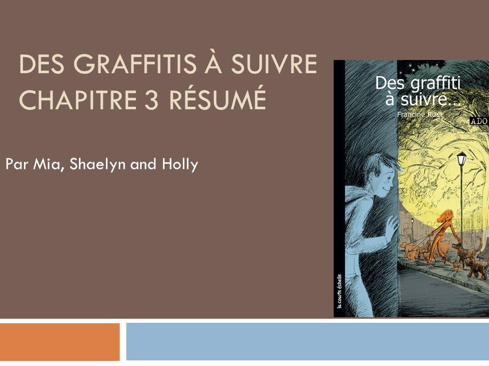 DES GRAFFITIS À SUIVRE CHAPITRE 3 RÉSUMÉ Par Mia, Shaelyn and Holly