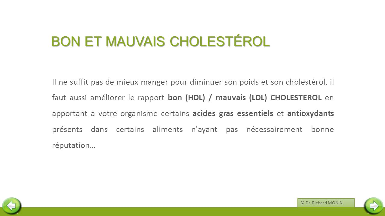 BON ET MAUVAIS CHOLESTÉROL II ne suffit pas de mieux manger pour diminuer son poids et son cholestérol, il faut aussi améliorer le rapport bon (HDL) /