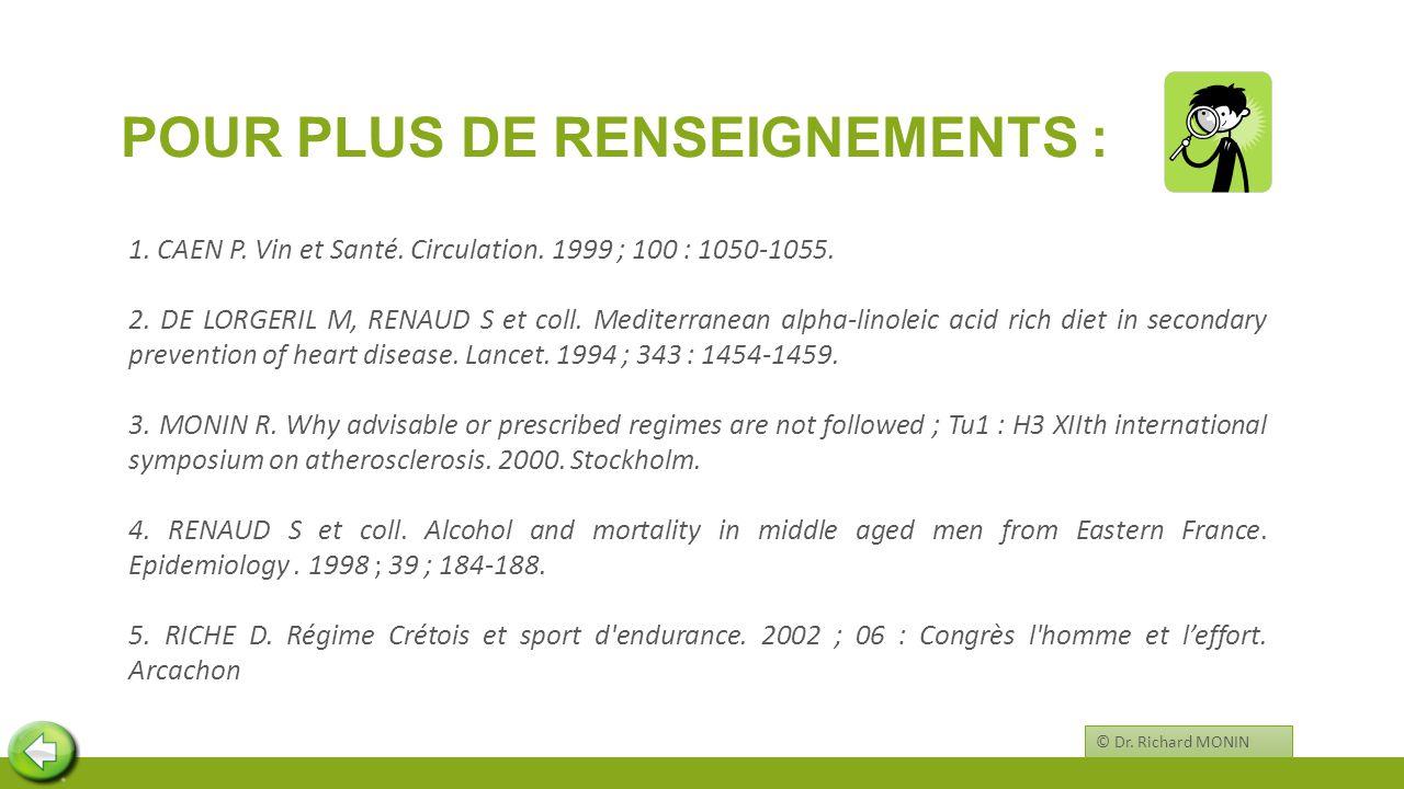 POUR PLUS DE RENSEIGNEMENTS : 1. CAEN P. Vin et Santé. Circulation. 1999 ; 100 : 1050-1055. 2. DE LORGERIL M, RENAUD S et coll. Mediterranean alpha-li