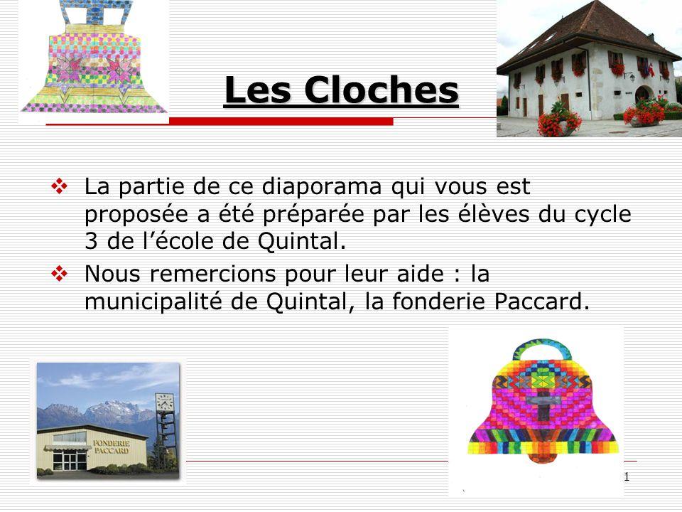 1 Les Cloches  La partie de ce diaporama qui vous est proposée a été préparée par les élèves du cycle 3 de l'école de Quintal.  Nous remercions pour
