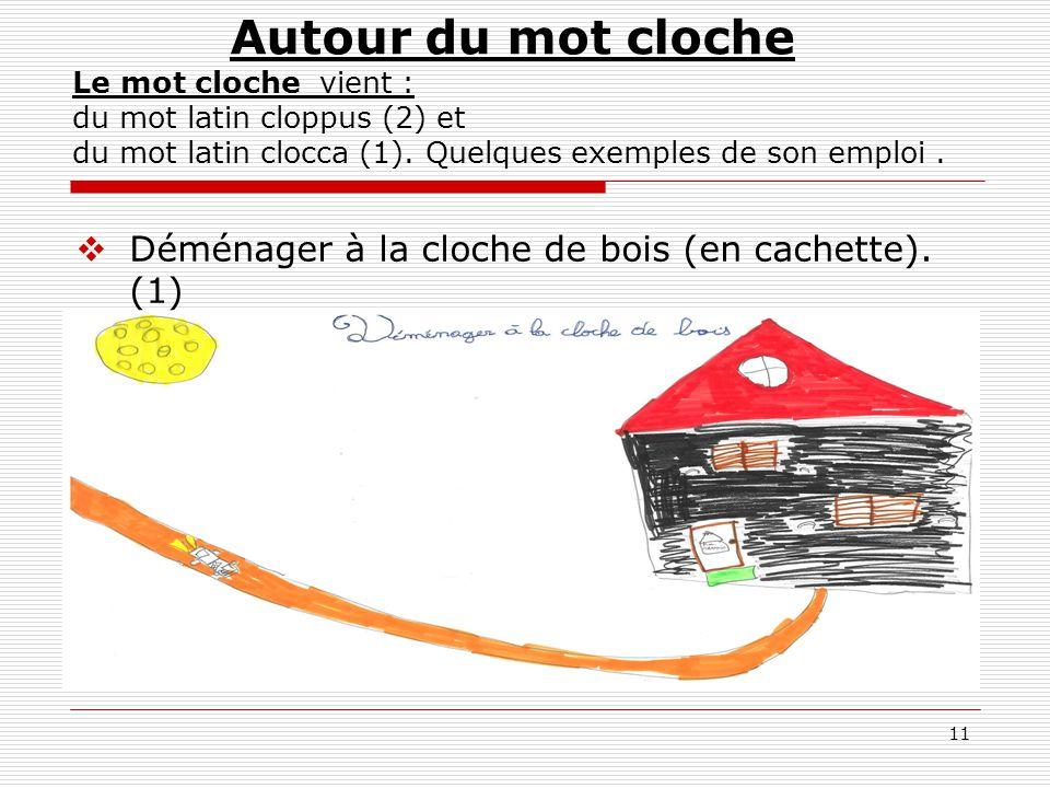 11  Déménager à la cloche de bois (en cachette). (1) Autour du mot cloche Le mot cloche vient : du mot latin cloppus (2) et du mot latin clocca (1).